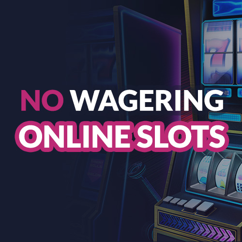 Online Slots No Wagering